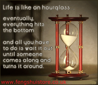 Life is like an hourglass...